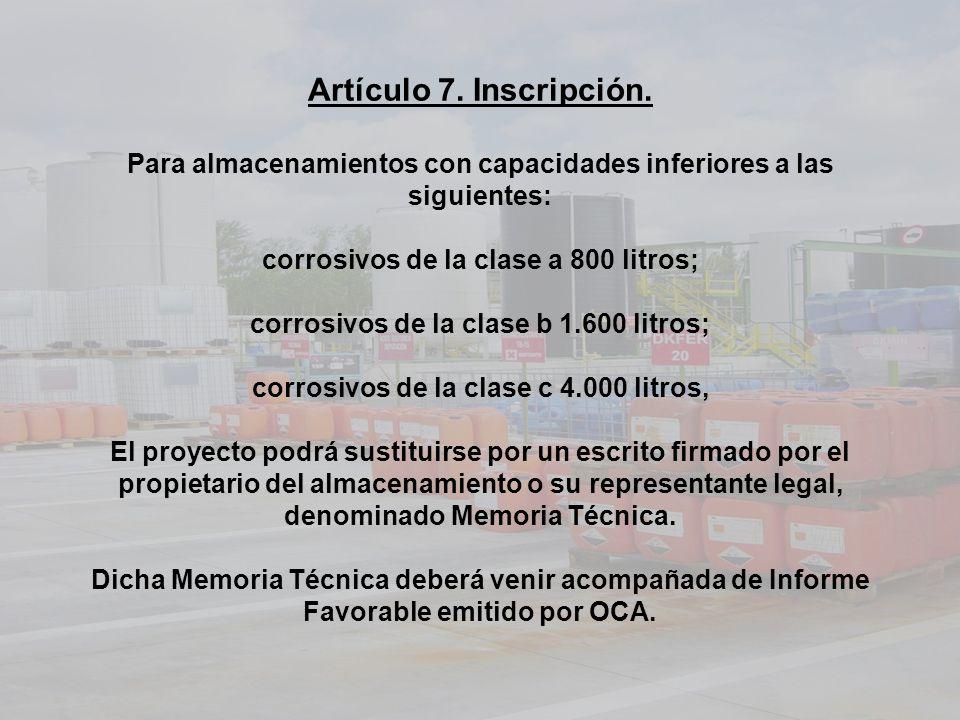 Artículo 7. Inscripción. Para almacenamientos con capacidades inferiores a las siguientes: corrosivos de la clase a 800 litros; corrosivos de la clase