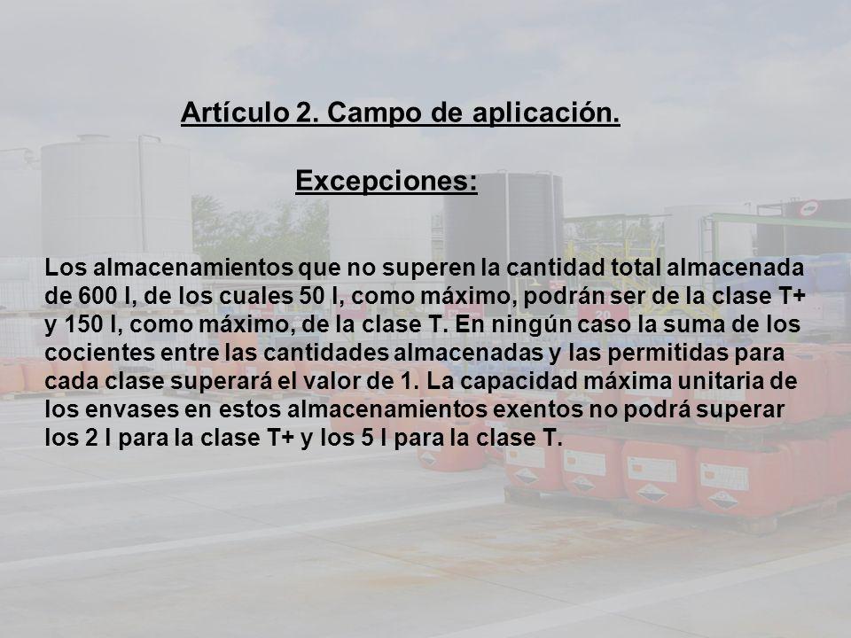 Artículo 2. Campo de aplicación. Excepciones: Los almacenamientos que no superen la cantidad total almacenada de 600 l, de los cuales 50 l, como máxim