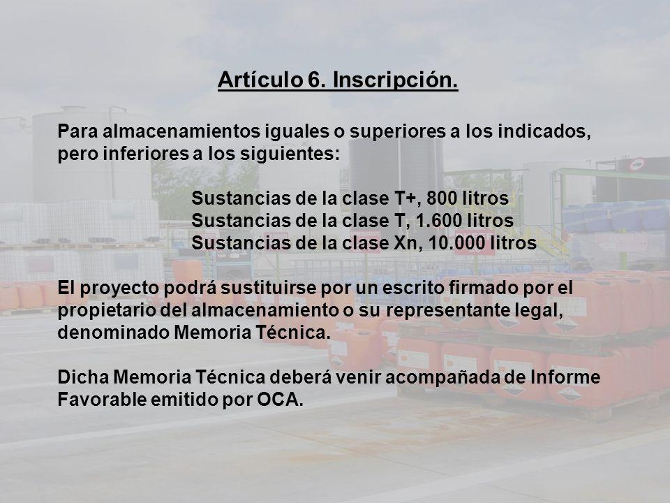 Artículo 6. Inscripción. Para almacenamientos iguales o superiores a los indicados, pero inferiores a los siguientes: Sustancias de la clase T+, 800 l