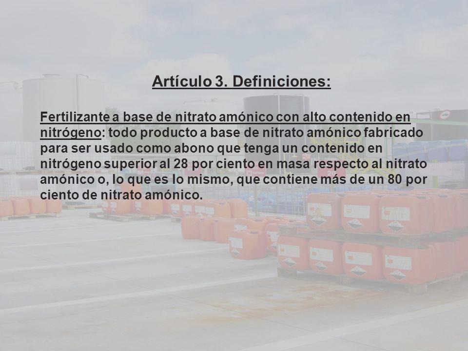 Artículo 3. Definiciones: Fertilizante a base de nitrato amónico con alto contenido en nitrógeno: todo producto a base de nitrato amónico fabricado pa