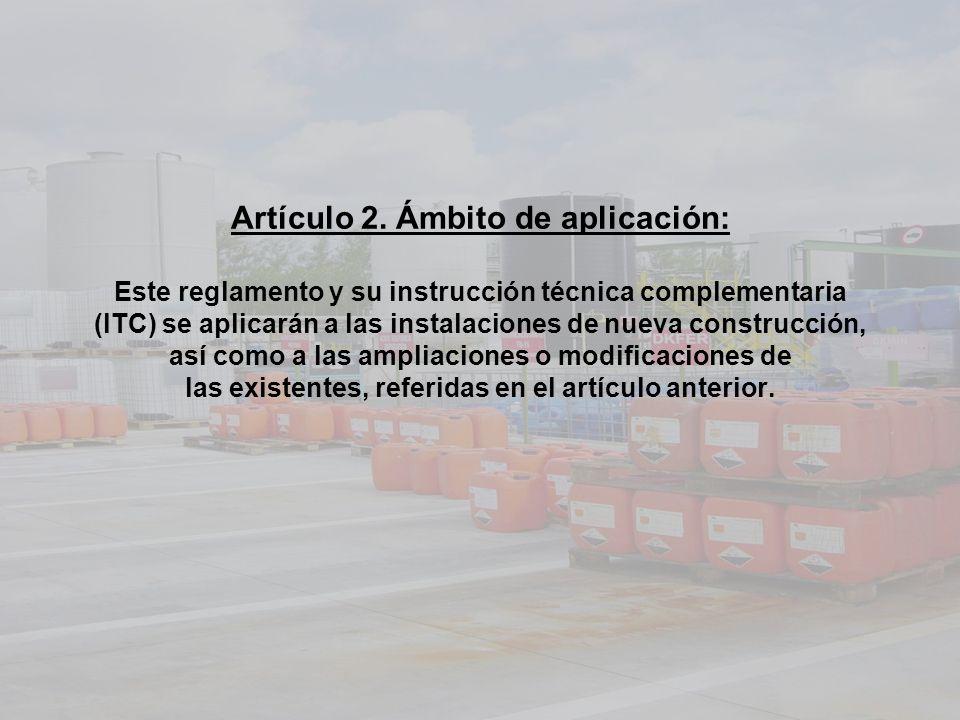 Artículo 2. Ámbito de aplicación: Este reglamento y su instrucción técnica complementaria (lTC) se aplicarán a las instalaciones de nueva construcción