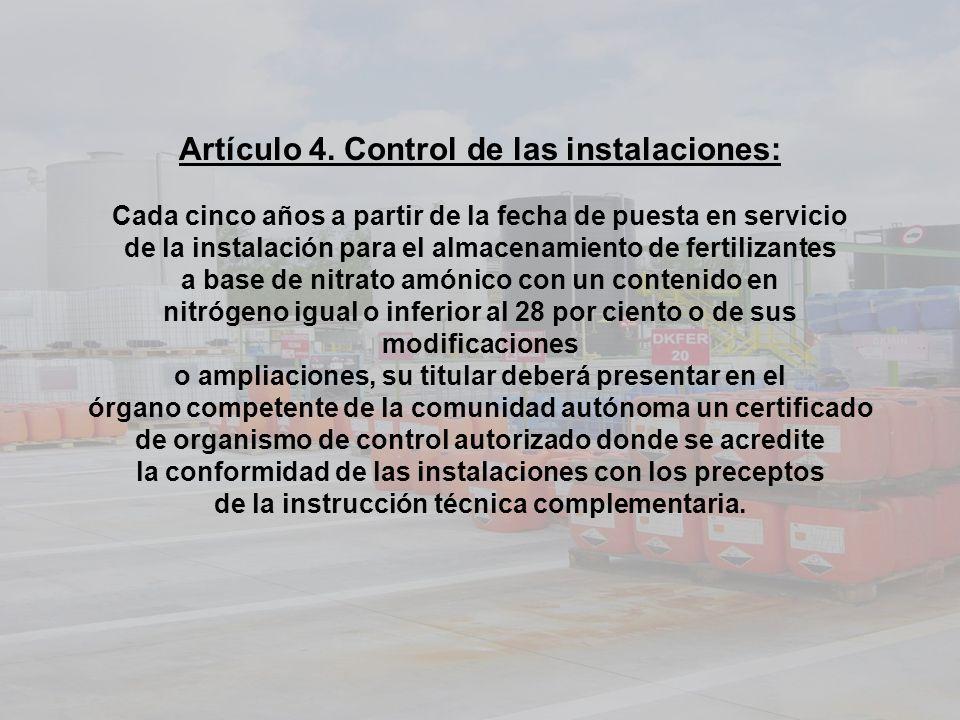 Artículo 4. Control de las instalaciones: Cada cinco años a partir de la fecha de puesta en servicio de la instalación para el almacenamiento de ferti