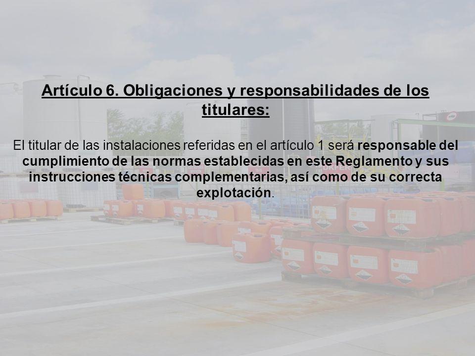 Artículo 6. Obligaciones y responsabilidades de los titulares: El titular de las instalaciones referidas en el artículo 1 será responsable del cumplim