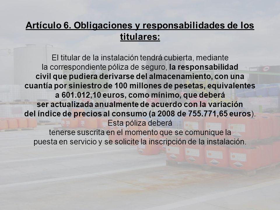 Artículo 6. Obligaciones y responsabilidades de los titulares: El titular de la instalación tendrá cubierta, mediante la correspondiente póliza de seg