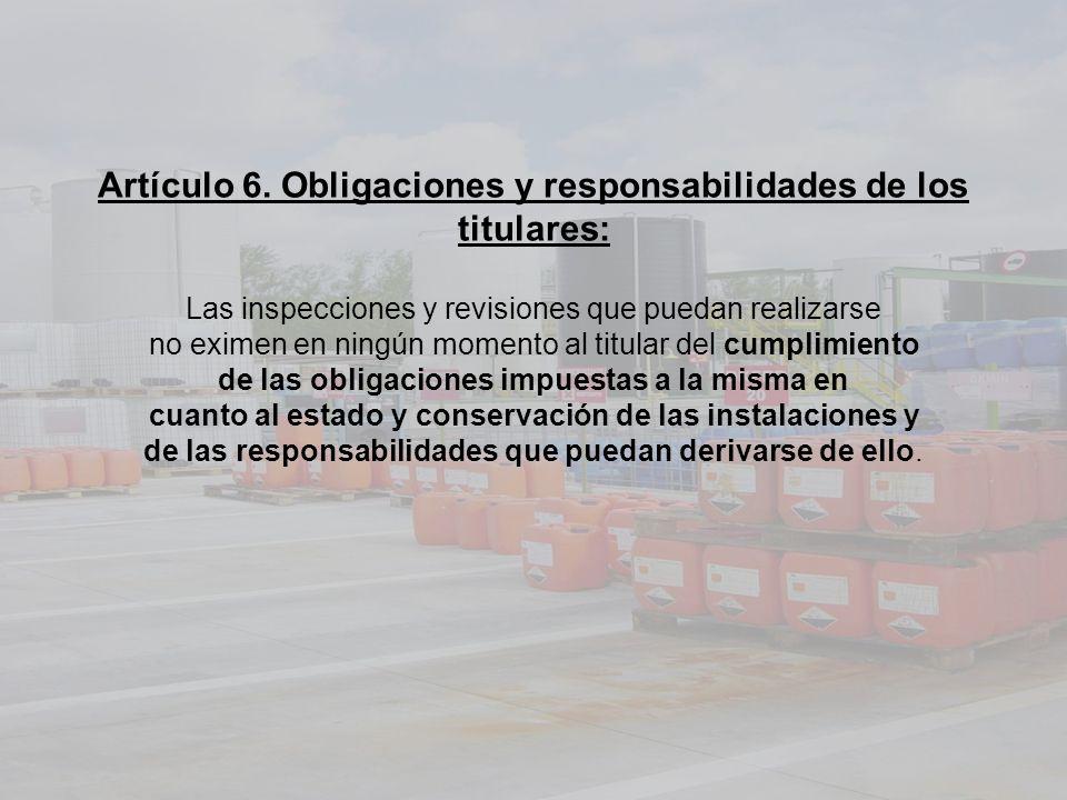 Artículo 6. Obligaciones y responsabilidades de los titulares: Las inspecciones y revisiones que puedan realizarse no eximen en ningún momento al titu