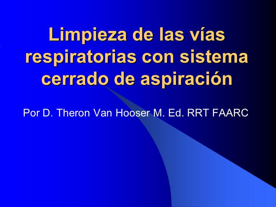 Limpieza de las vías respiratorias con sistema cerrado de aspiración Por D. Theron Van Hooser M. Ed. RRT FAARC