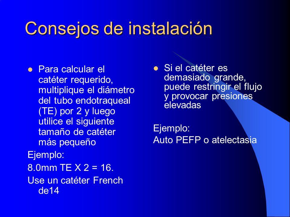 Consejos de instalación Para calcular el catéter requerido, multiplique el diámetro del tubo endotraqueal (TE) por 2 y luego utilice el siguiente tama