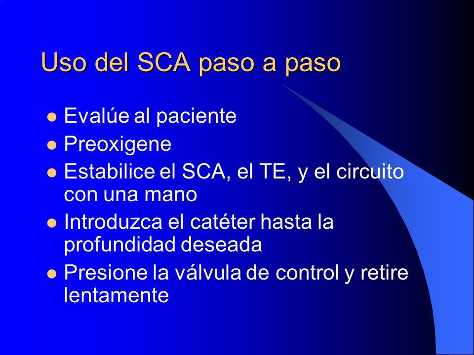Uso del SCA paso a paso Evalúe al paciente Preoxigene Estabilice el SCA, el TE, y el circuito con una mano Introduzca el catéter hasta la profundidad