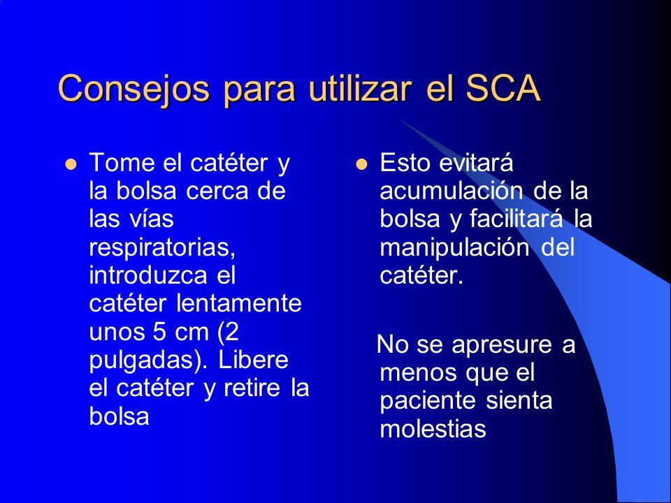 Consejos para utilizar el SCA Tome el catéter y la bolsa cerca de las vías respiratorias, introduzca el catéter lentamente unos 5 cm (2 pulgadas). Lib