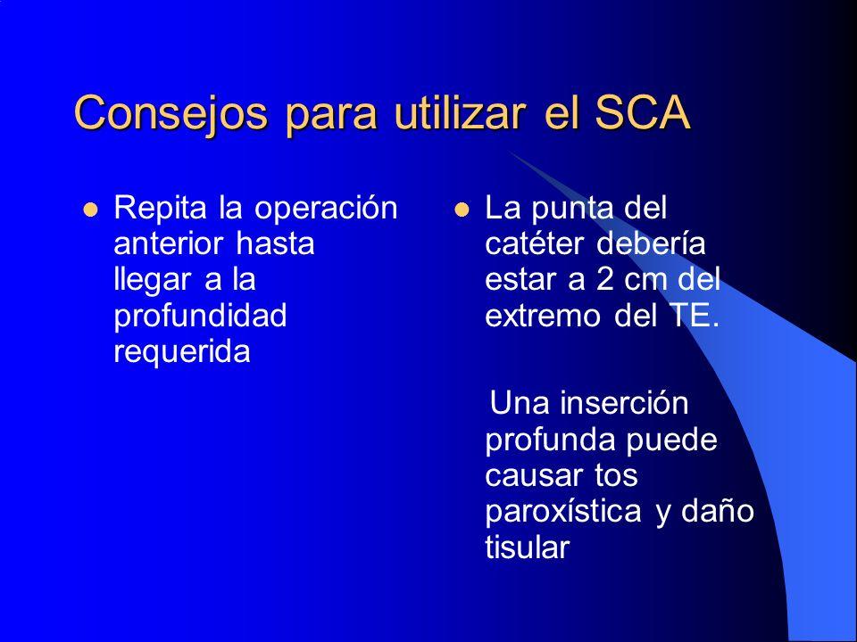 Consejos para utilizar el SCA Repita la operación anterior hasta llegar a la profundidad requerida La punta del catéter debería estar a 2 cm del extre