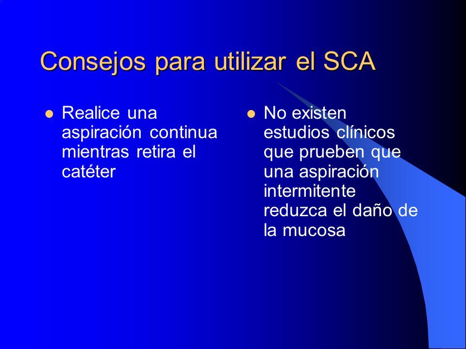 Consejos para utilizar el SCA Realice una aspiración continua mientras retira el catéter No existen estudios clínicos que prueben que una aspiración i