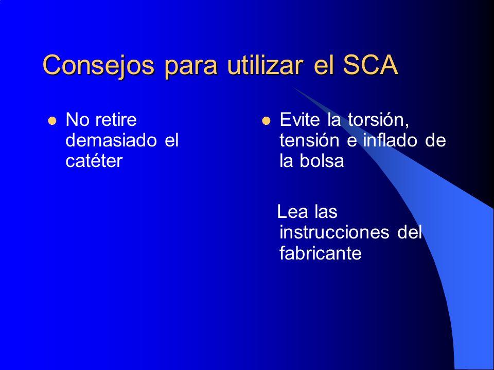 Consejos para utilizar el SCA No retire demasiado el catéter Evite la torsión, tensión e inflado de la bolsa Lea las instrucciones del fabricante