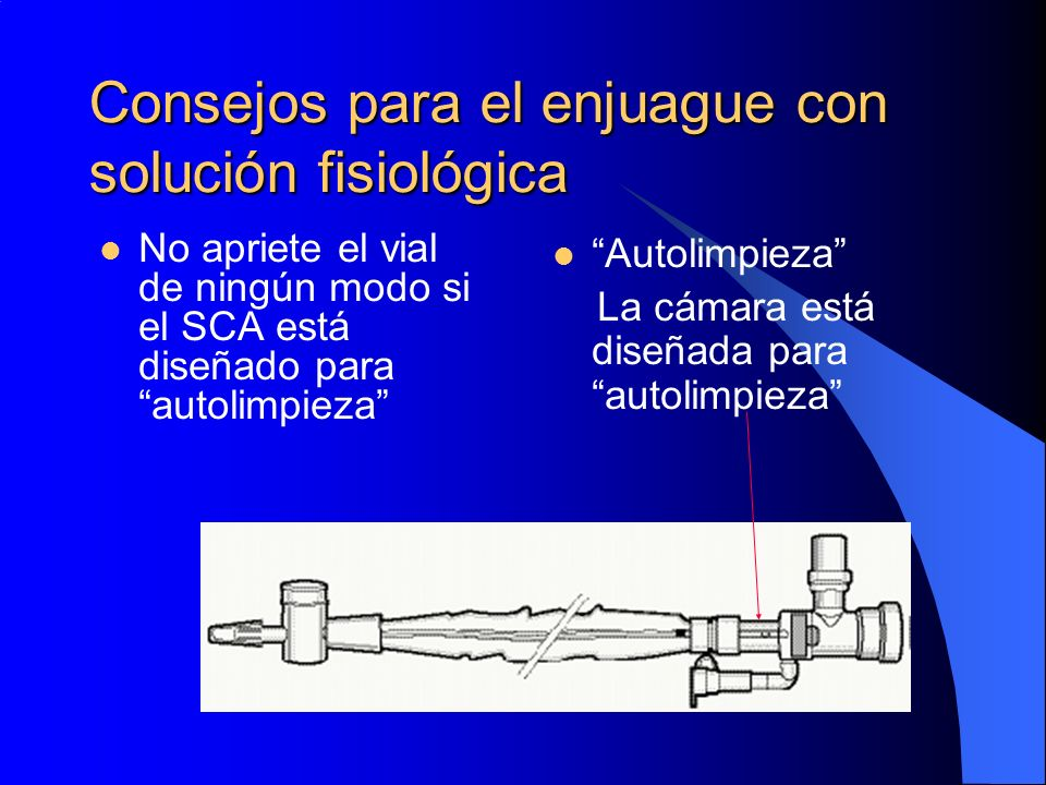 Consejos para el enjuague con solución fisiológica No apriete el vial de ningún modo si el SCA está diseñado para autolimpieza Autolimpieza La cámara