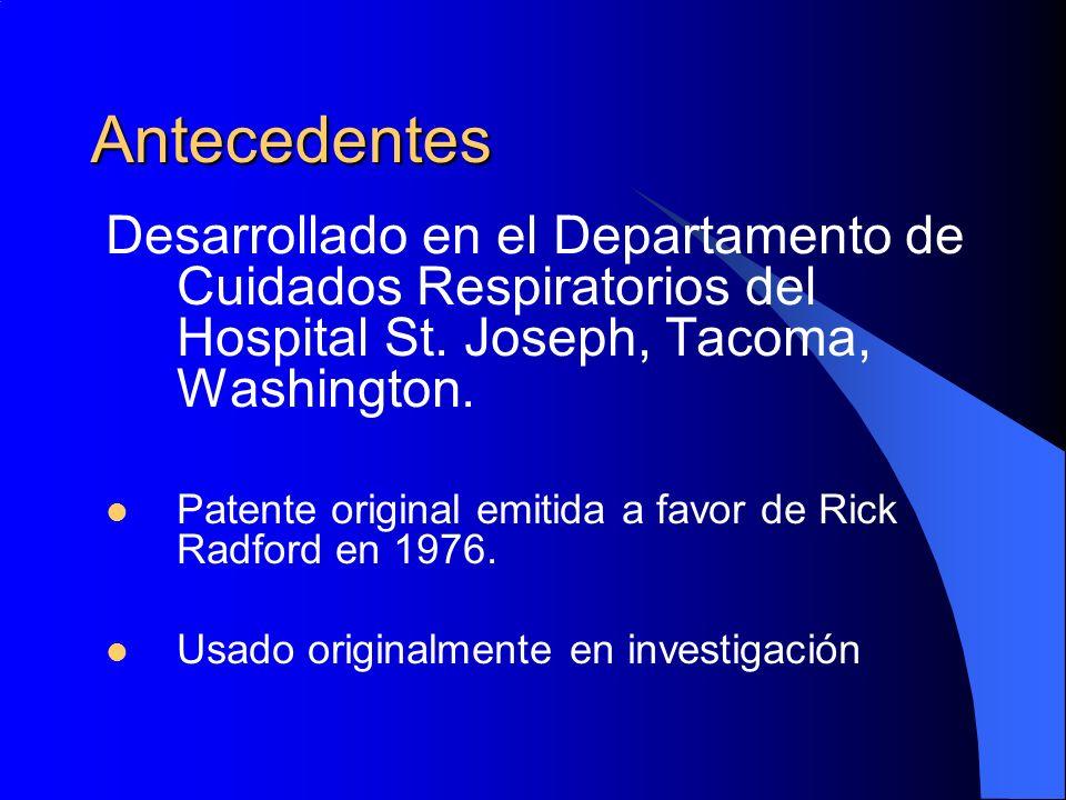 Antecedentes Desarrollado en el Departamento de Cuidados Respiratorios del Hospital St. Joseph, Tacoma, Washington. Patente original emitida a favor d