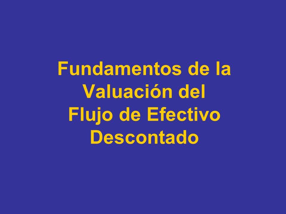 Valuación del Flujo de Efectivo Descontado: Fundamentos por Aproximación dónde: -n = vida del Bien o Valor -CF t = Flujo de Efectivo en el período t -r = tasa de descuento, reflejando el riesgo del Flujo de Efectivo estimado