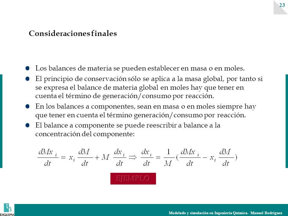 Modelado y simulación en Ingeniería Química. Manuel Rodríguez 23 Los balances de materia se pueden establecer en masa o en moles. El principio de cons