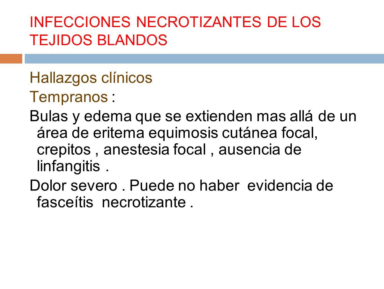 INFECCIONES NECROTIZANTES DE LOS TEJIDOS BLANDOS Hallazgos clínicos Tempranos : Bulas y edema que se extienden mas allá de un área de eritema equimosi