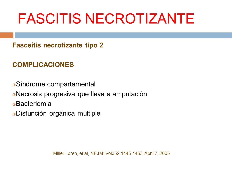 FASCITIS NECROTIZANTE Fasceítis necrotizante tipo 2 COMPLICACIONES Síndrome compartamental Necrosis progresiva que lleva a amputación Bacteriemia Disf