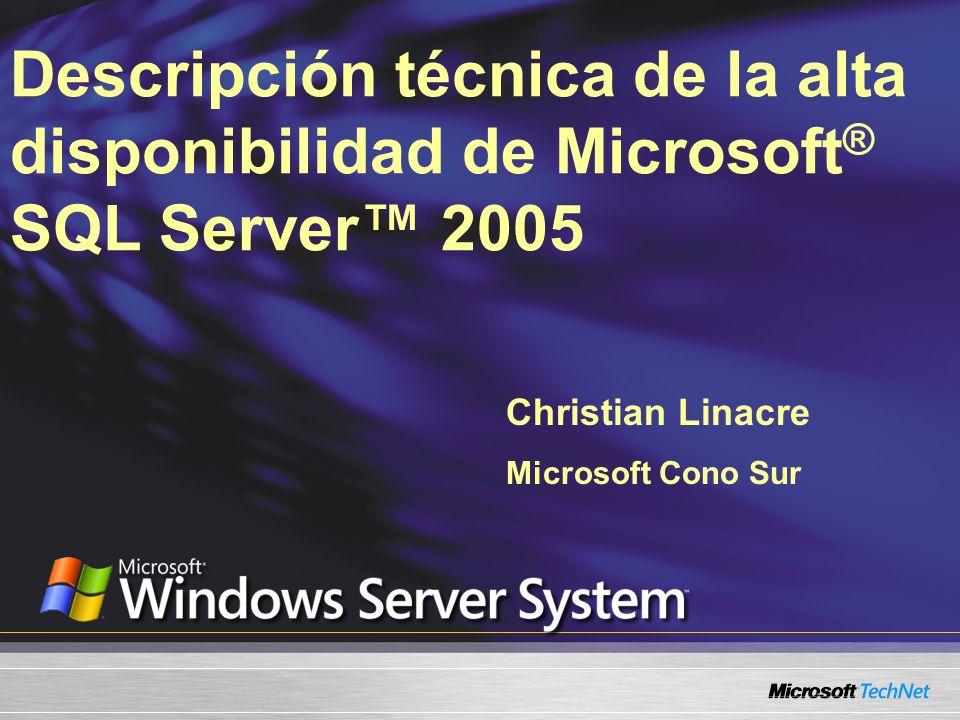 Descripción técnica de la alta disponibilidad de Microsoft ® SQL Server 2005 Christian Linacre Microsoft Cono Sur