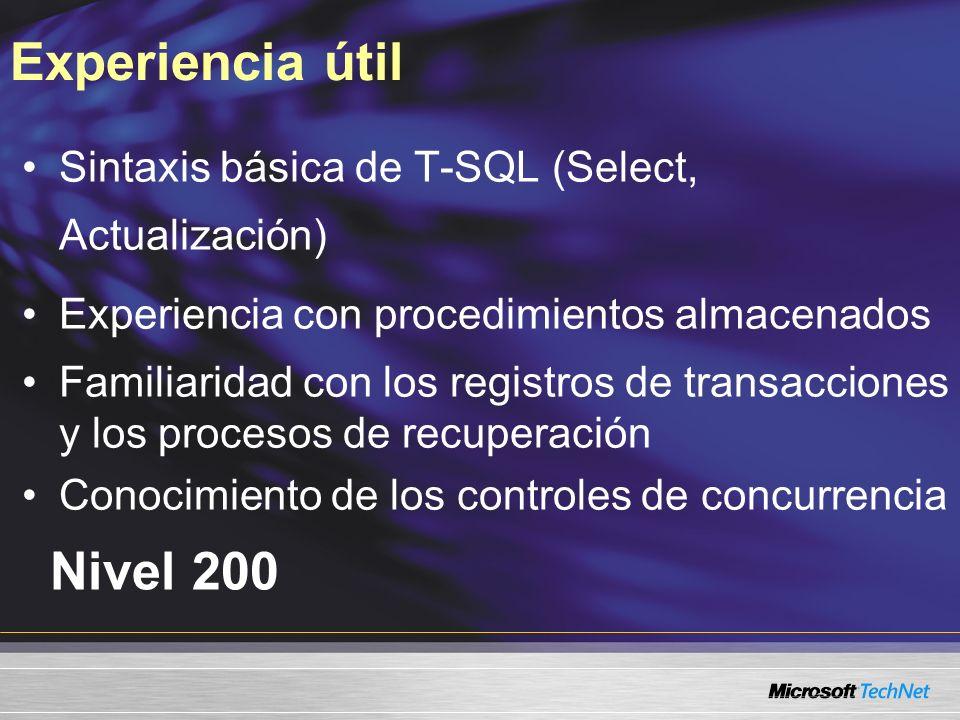 Experiencia útil Nivel 200 Sintaxis básica de T-SQL (Select, Actualización) Experiencia con procedimientos almacenados Familiaridad con los registros