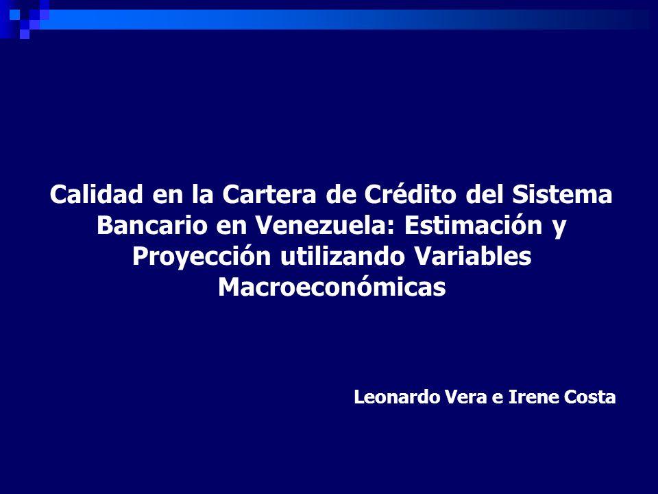 Calidad en la Cartera de Crédito del Sistema Bancario en Venezuela: Estimación y Proyección utilizando Variables Macroeconómicas Leonardo Vera e Irene