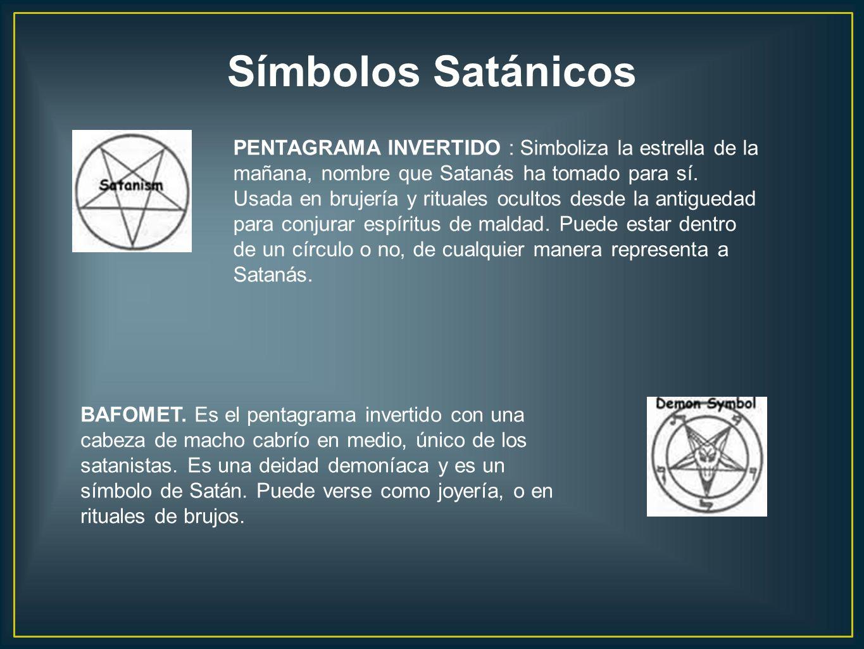 BAFOMET. Es el pentagrama invertido con una cabeza de macho cabrío en medio, único de los satanistas. Es una deidad demoníaca y es un símbolo de Satán