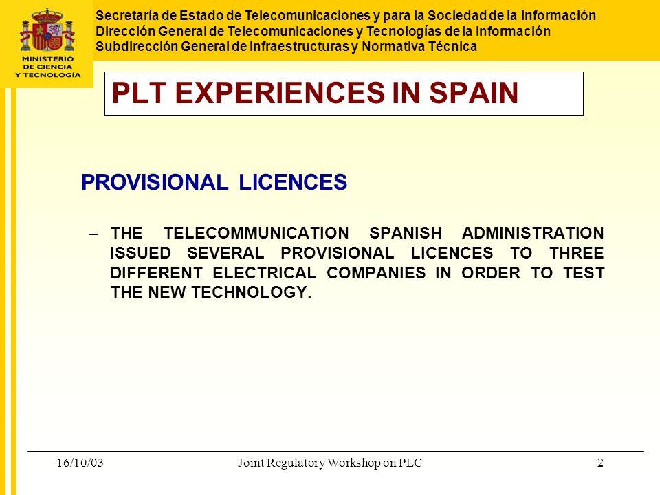 Secretaría de Estado de Telecomunicaciones y para la Sociedad de la Información Dirección General de Telecomunicaciones y Tecnologías de la Información Subdirección General de Infraestructuras y Normativa Técnica 16/10/03Joint Regulatory Workshop on PLC13 DEFINITIVE LICENCES.
