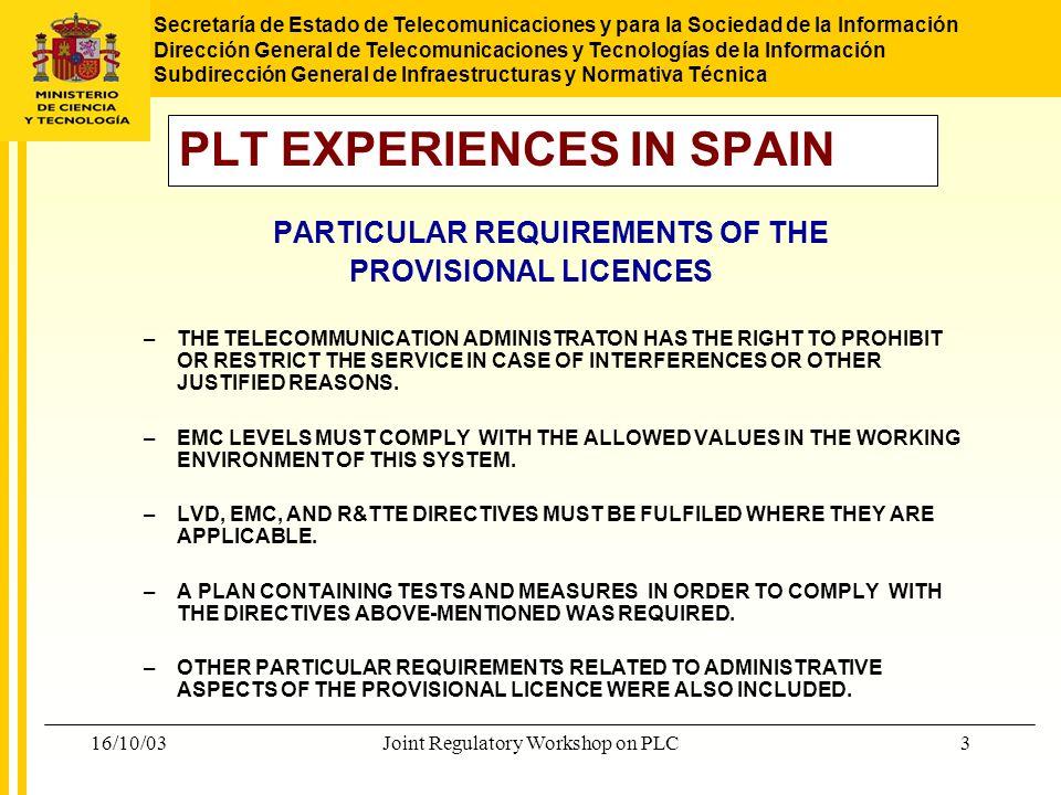 Secretaría de Estado de Telecomunicaciones y para la Sociedad de la Información Dirección General de Telecomunicaciones y Tecnologías de la Información Subdirección General de Infraestructuras y Normativa Técnica 16/10/03Joint Regulatory Workshop on PLC14 DEFINITIVE LICENCES.