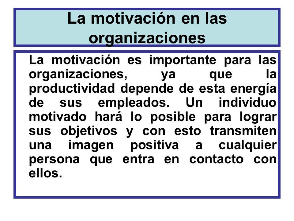 La motivación en las organizaciones La motivación es importante para las organizaciones, ya que la productividad depende de esta energía de sus emplea
