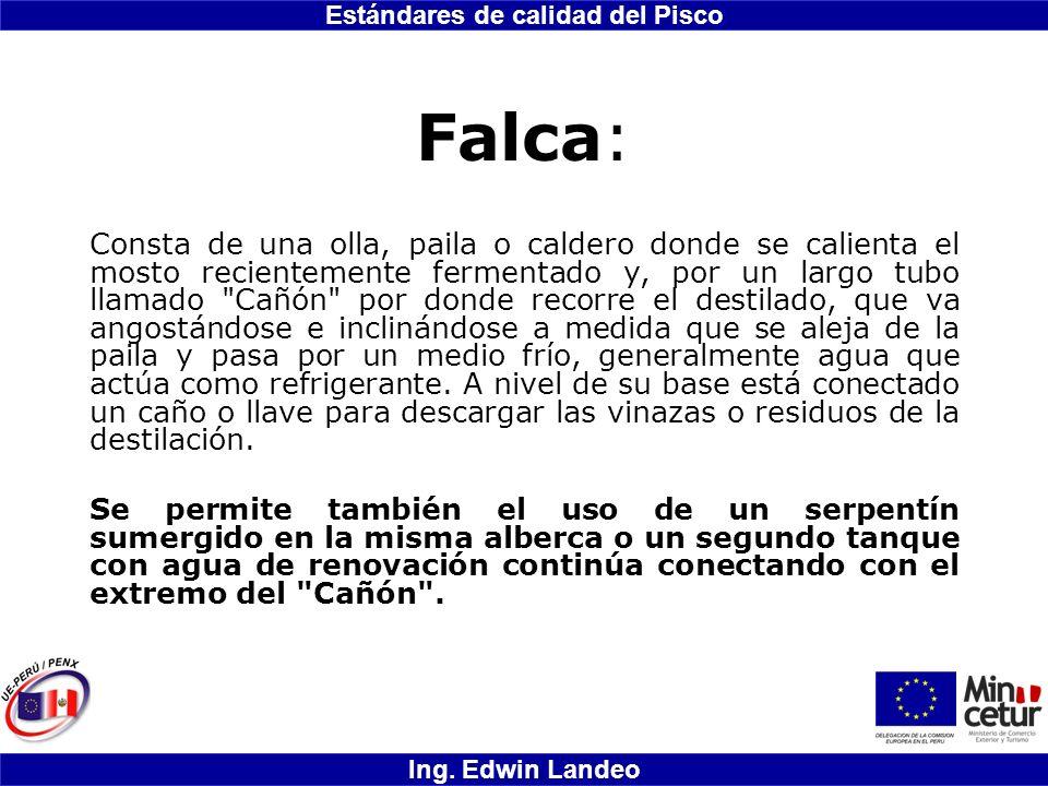 Estándares de calidad del Pisco Ing. Edwin Landeo Falca: Consta de una olla, paila o caldero donde se calienta el mosto recientemente fermentado y, po
