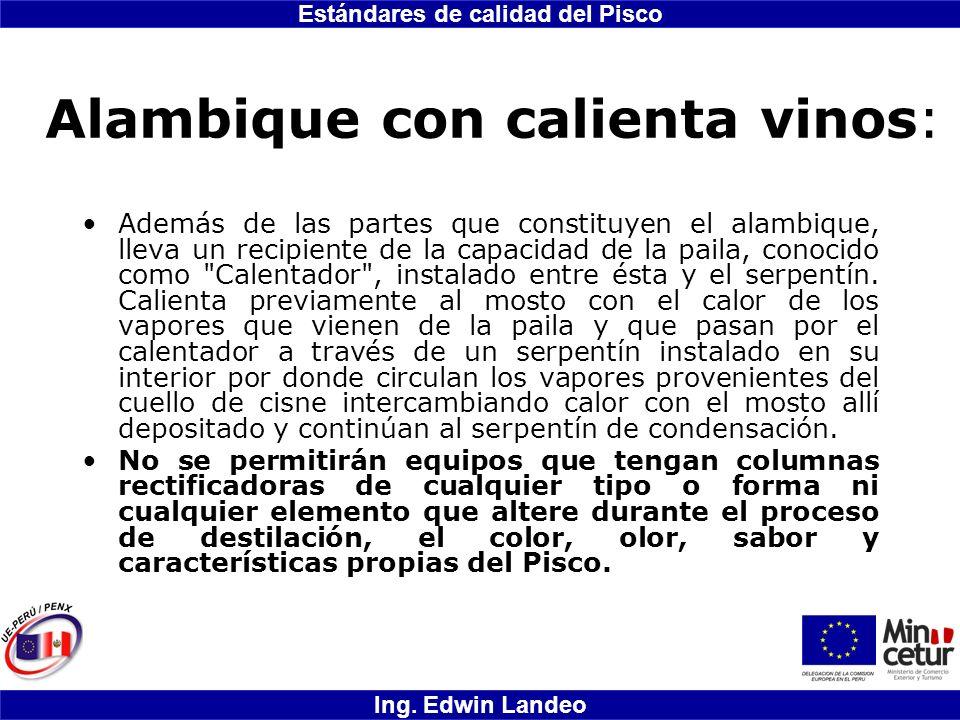 Estándares de calidad del Pisco Ing. Edwin Landeo Alambique con calienta vinos: Además de las partes que constituyen el alambique, lleva un recipiente