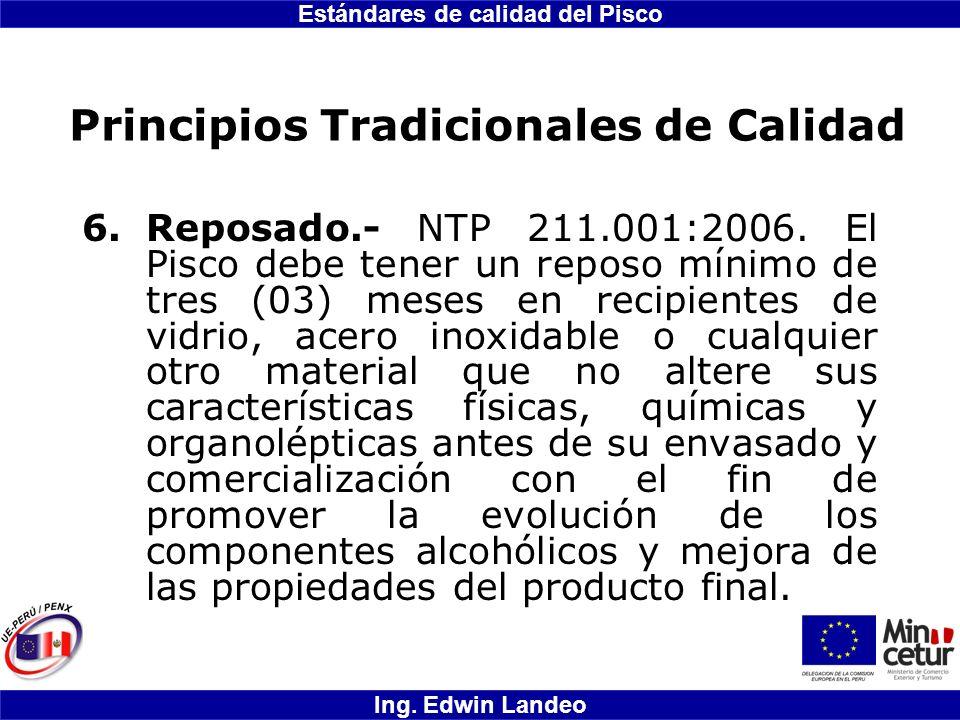 Estándares de calidad del Pisco Ing. Edwin Landeo Principios Tradicionales de Calidad 6.Reposado.- NTP 211.001:2006. El Pisco debe tener un reposo mín