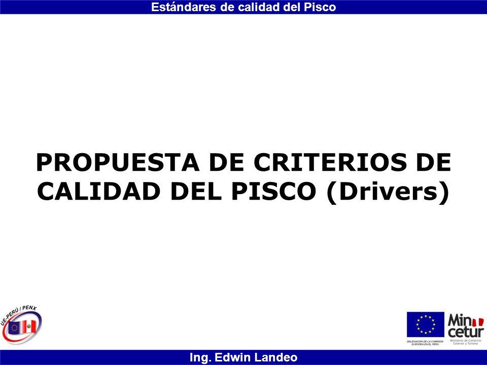 Estándares de calidad del Pisco Ing. Edwin Landeo PROPUESTA DE CRITERIOS DE CALIDAD DEL PISCO (Drivers)