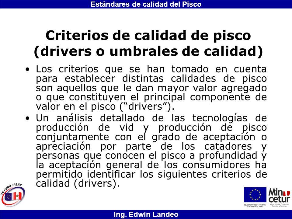 Estándares de calidad del Pisco Ing. Edwin Landeo Criterios de calidad de pisco (drivers o umbrales de calidad) Los criterios que se han tomado en cue
