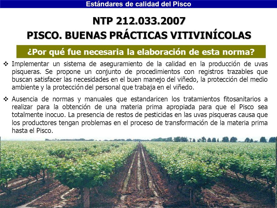 Estándares de calidad del Pisco Ing. Edwin Landeo NTP 212.033.2007 PISCO. BUENAS PRÁCTICAS VITIVINÍCOLAS Implementar un sistema de aseguramiento de la
