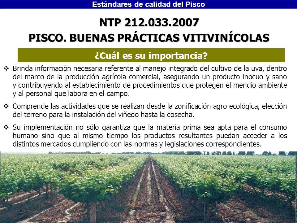 Estándares de calidad del Pisco Ing. Edwin Landeo NTP 212.033.2007 PISCO. BUENAS PRÁCTICAS VITIVINÍCOLAS Brinda información necesaria referente al man