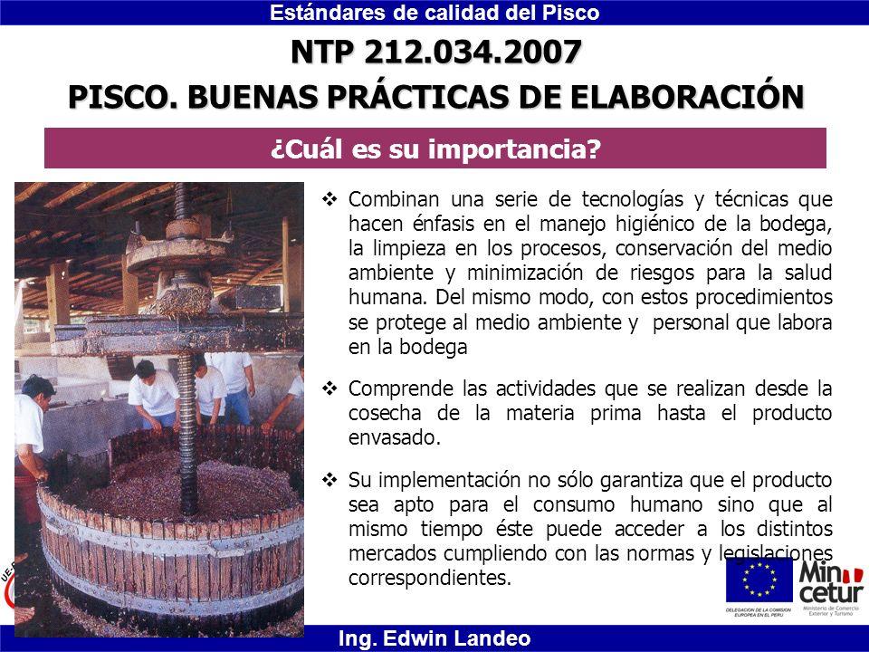 Estándares de calidad del Pisco Ing. Edwin Landeo NTP 212.034.2007 PISCO. BUENAS PRÁCTICAS DE ELABORACIÓN Combinan una serie de tecnologías y técnicas