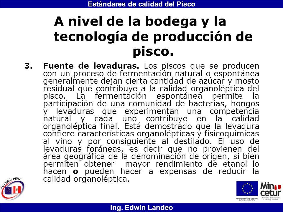 Estándares de calidad del Pisco Ing. Edwin Landeo A nivel de la bodega y la tecnología de producción de pisco. 3.Fuente de levaduras. Los piscos que s