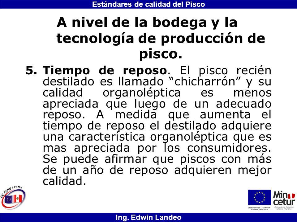 Estándares de calidad del Pisco Ing. Edwin Landeo A nivel de la bodega y la tecnología de producción de pisco. 5.Tiempo de reposo. El pisco recién des