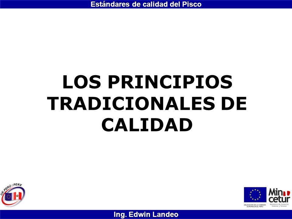 Estándares de calidad del Pisco Ing. Edwin Landeo LOS PRINCIPIOS TRADICIONALES DE CALIDAD