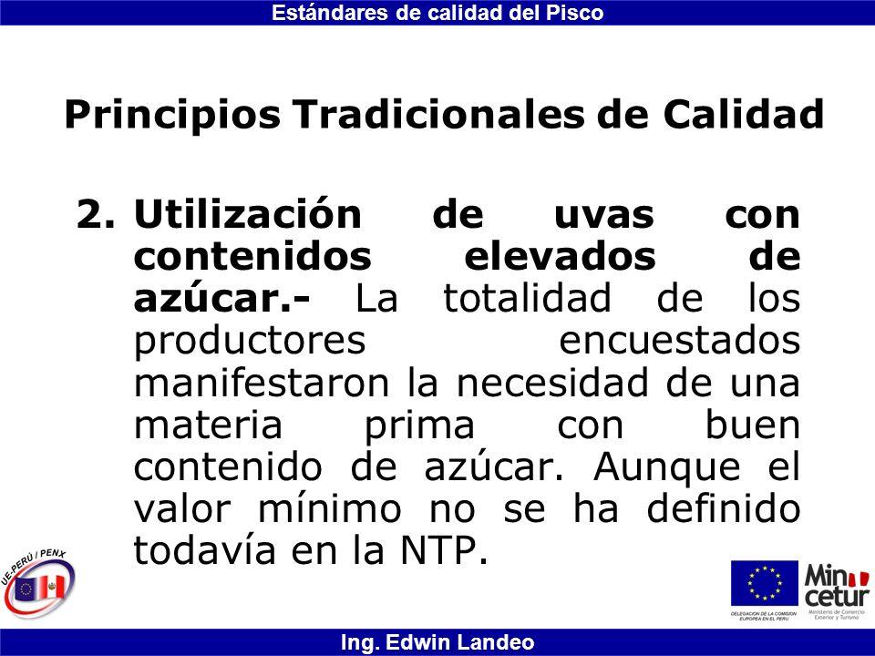 Estándares de calidad del Pisco Ing. Edwin Landeo Principios Tradicionales de Calidad 2.Utilización de uvas con contenidos elevados de azúcar.- La tot