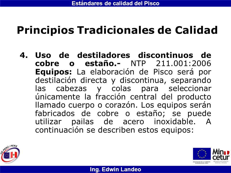 Estándares de calidad del Pisco Ing. Edwin Landeo Principios Tradicionales de Calidad 4.Uso de destiladores discontinuos de cobre o estaño.- NTP 211.0
