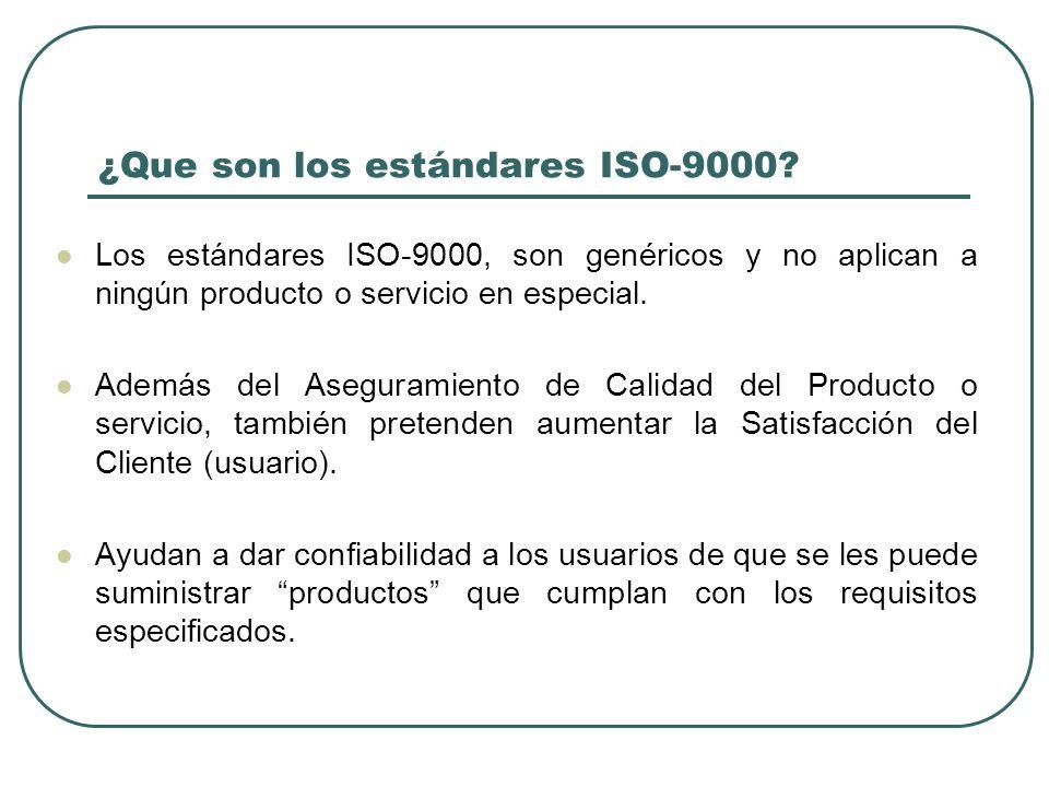 ¿Que son los estándares ISO-9000? Los estándares ISO-9000, son genéricos y no aplican a ningún producto o servicio en especial. Además del Aseguramien