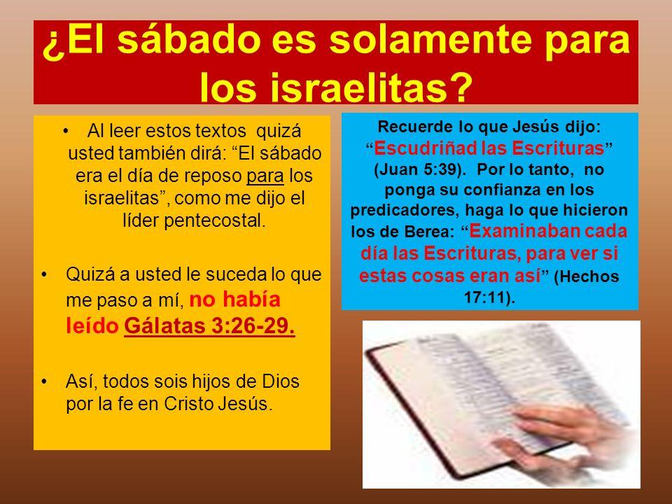 ¿El sábado es solamente para los israelitas? Al leer estos textos quizá usted también dirá: El sábado era el día de reposo para los israelitas, como m