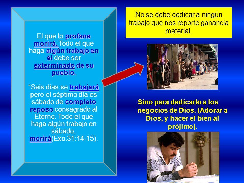 No se debe dedicar a ningún trabajo que nos reporte ganancia material. Sino para dedicarlo a los negocios de Dios. (Adorar a Dios, y hacer el bien al