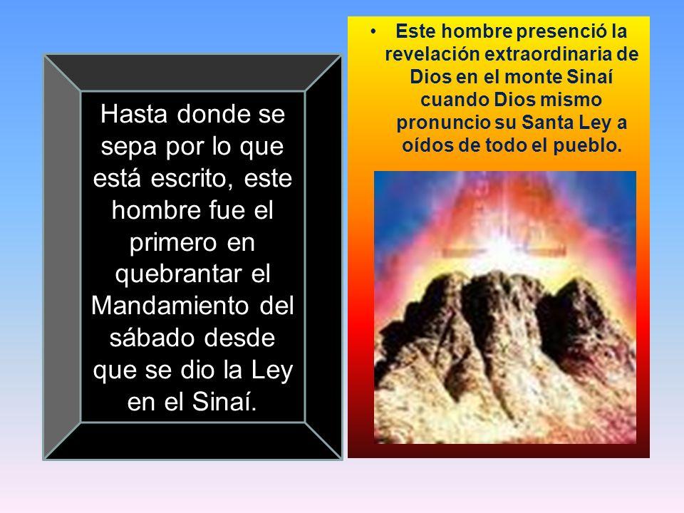 Este hombre presenció la revelación extraordinaria de Dios en el monte Sinaí cuando Dios mismo pronuncio su Santa Ley a oídos de todo el pueblo. Hasta