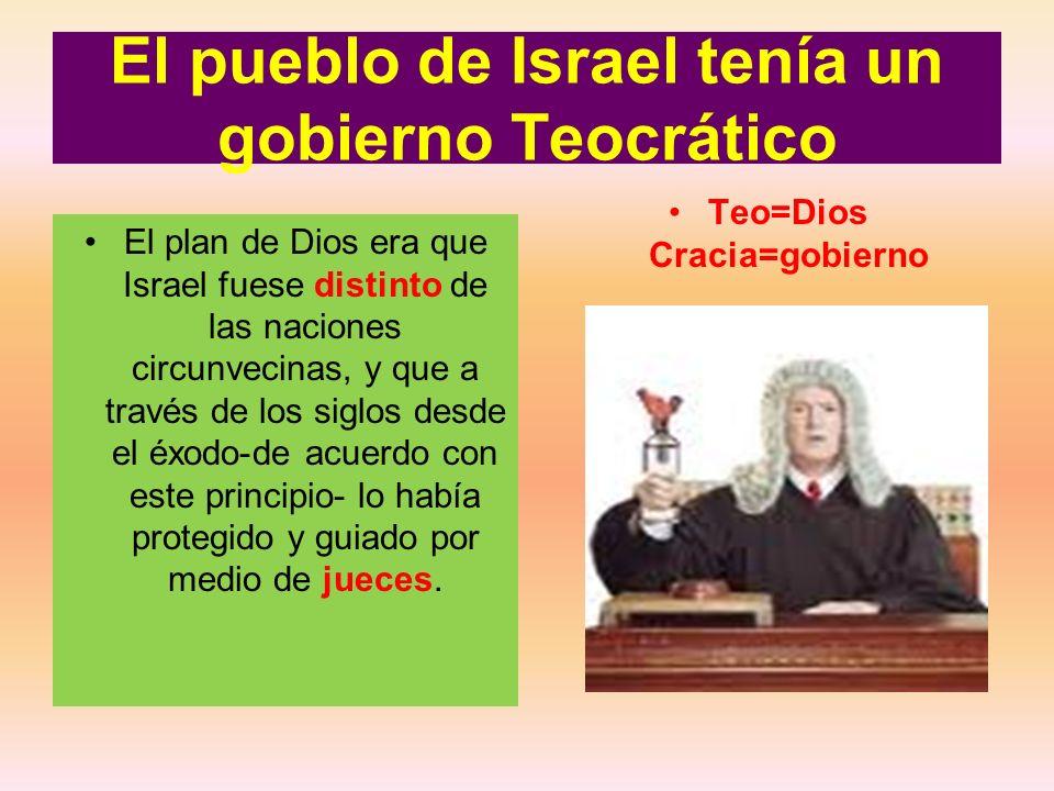 El pueblo de Israel tenía un gobierno Teocrático El plan de Dios era que Israel fuese distinto de las naciones circunvecinas, y que a través de los si