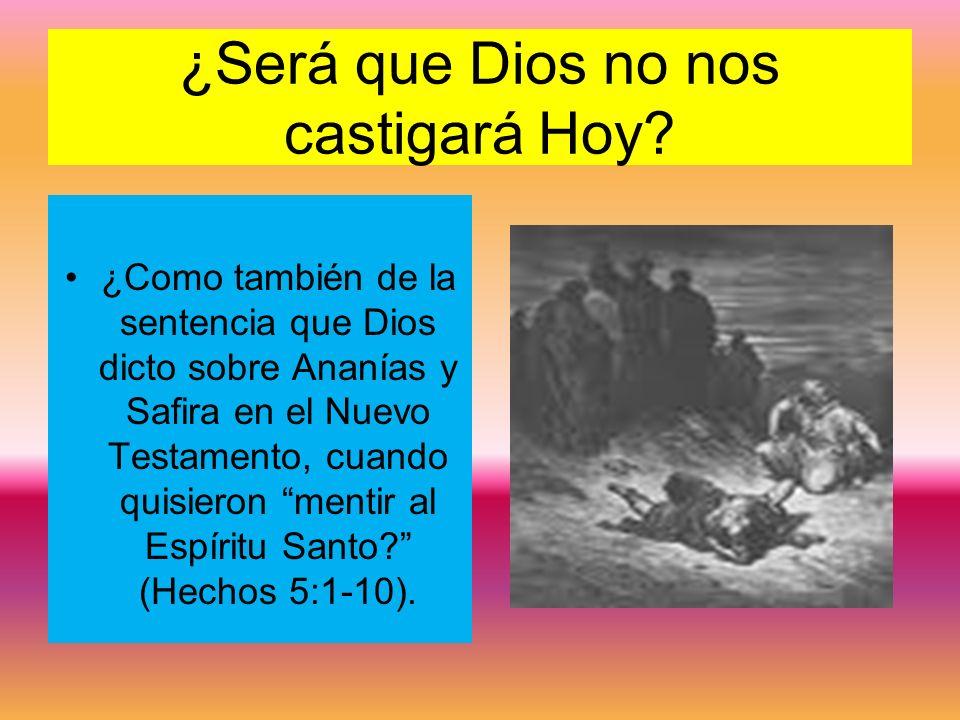 ¿Será que Dios no nos castigará Hoy? ¿Como también de la sentencia que Dios dicto sobre Ananías y Safira en el Nuevo Testamento, cuando quisieron ment