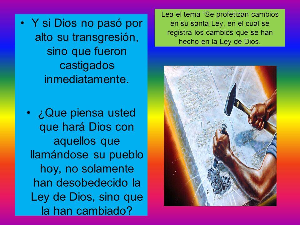 Lea el tema Se profetizan cambios en su santa Ley, en el cual se registra los cambios que se han hecho en la Ley de Dios. Y si Dios no pasó por alto s