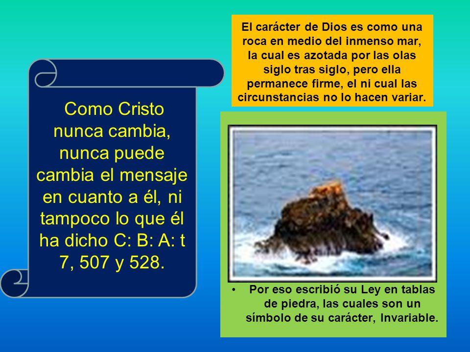 El carácter de Dios es como una roca en medio del inmenso mar, la cual es azotada por las olas siglo tras siglo, pero ella permanece firme, el ni cual